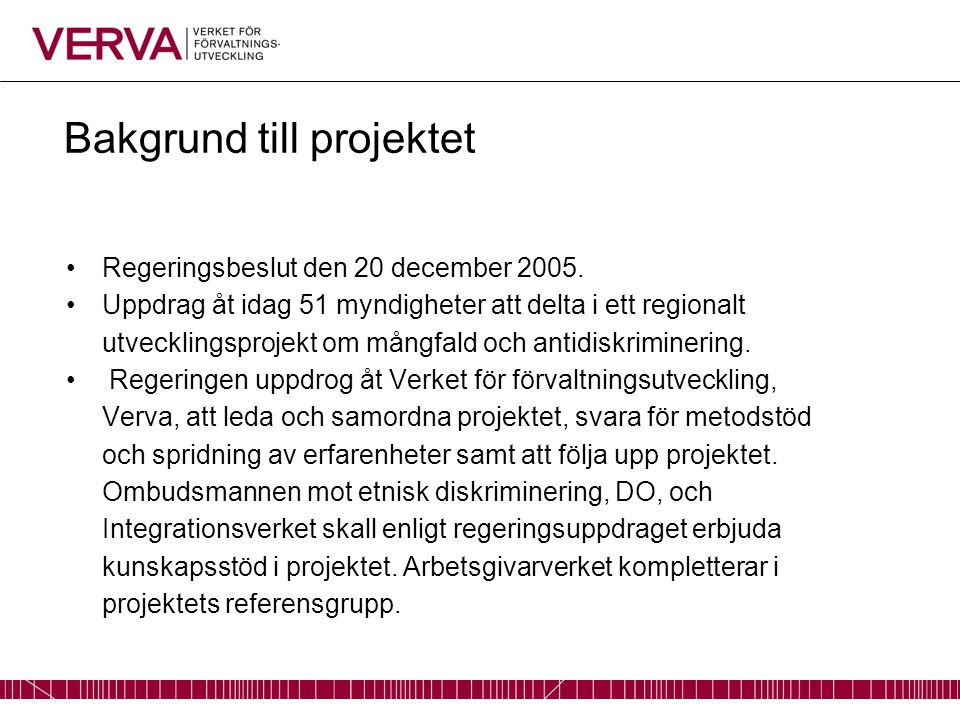 Bakgrund till projektet Regeringsbeslut den 20 december 2005. Uppdrag åt idag 51 myndigheter att delta i ett regionalt utvecklingsprojekt om mångfald
