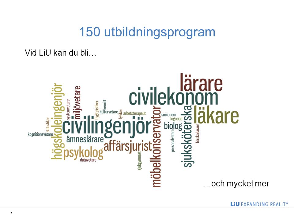 150 utbildningsprogram Vid LiU kan du bli… 2 …och mycket mer