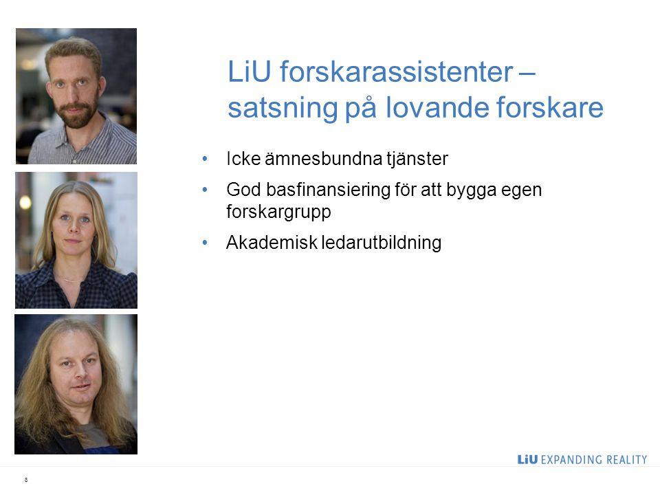 LiU forskarassistenter – satsning på lovande forskare Icke ämnesbundna tjänster God basfinansiering för att bygga egen forskargrupp Akademisk ledarutbildning 8