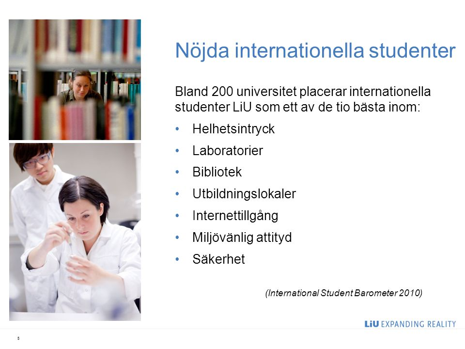 Nöjda internationella studenter Bland 200 universitet placerar internationella studenter LiU som ett av de tio bästa inom: Helhetsintryck Laboratorier