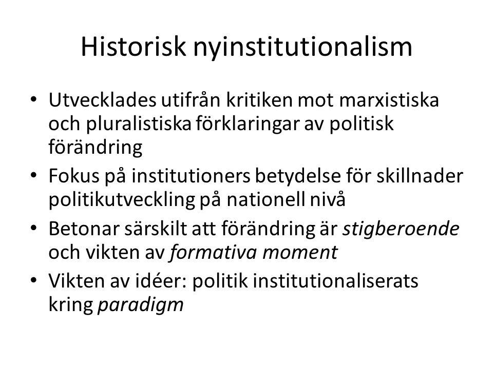 Historisk nyinstitutionalism Utvecklades utifrån kritiken mot marxistiska och pluralistiska förklaringar av politisk förändring Fokus på institutioner