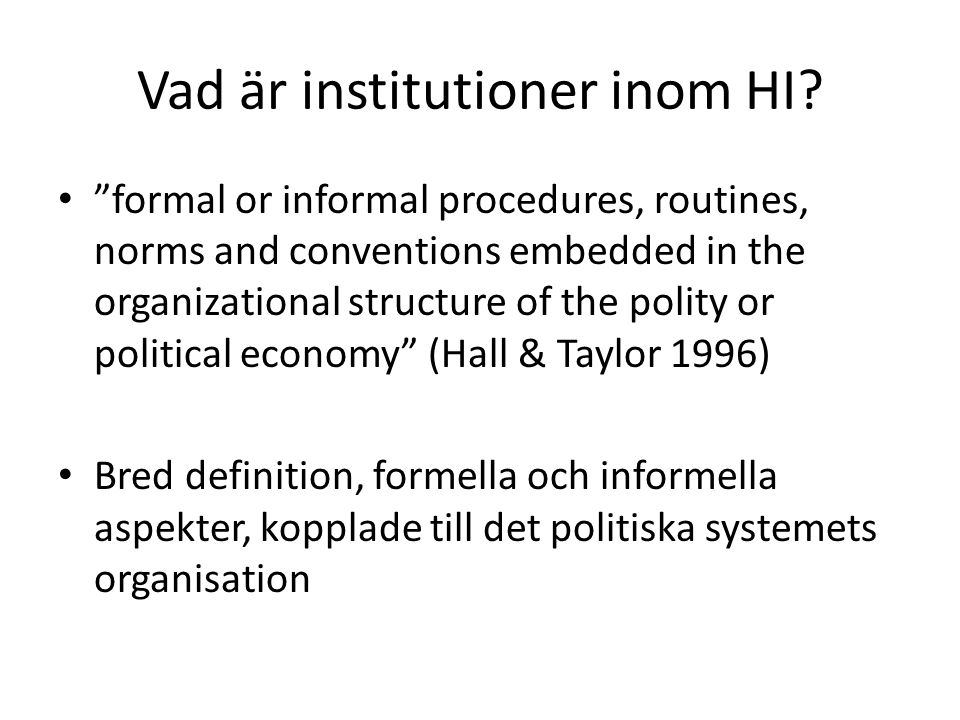"""Vad är institutioner inom HI? """"formal or informal procedures, routines, norms and conventions embedded in the organizational structure of the polity o"""