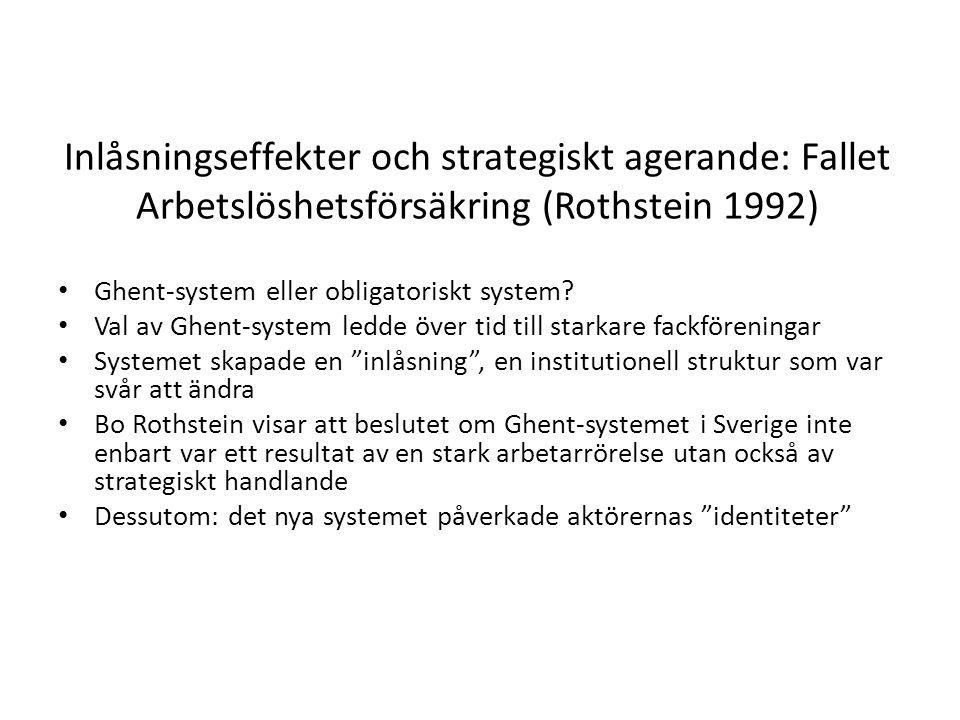 Inlåsningseffekter och strategiskt agerande: Fallet Arbetslöshetsförsäkring (Rothstein 1992) Ghent-system eller obligatoriskt system? Val av Ghent-sys
