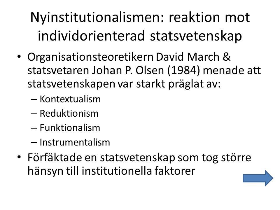 Nyinstitutionalismen: reaktion mot individorienterad statsvetenskap Organisationsteoretikern David March & statsvetaren Johan P. Olsen (1984) menade a