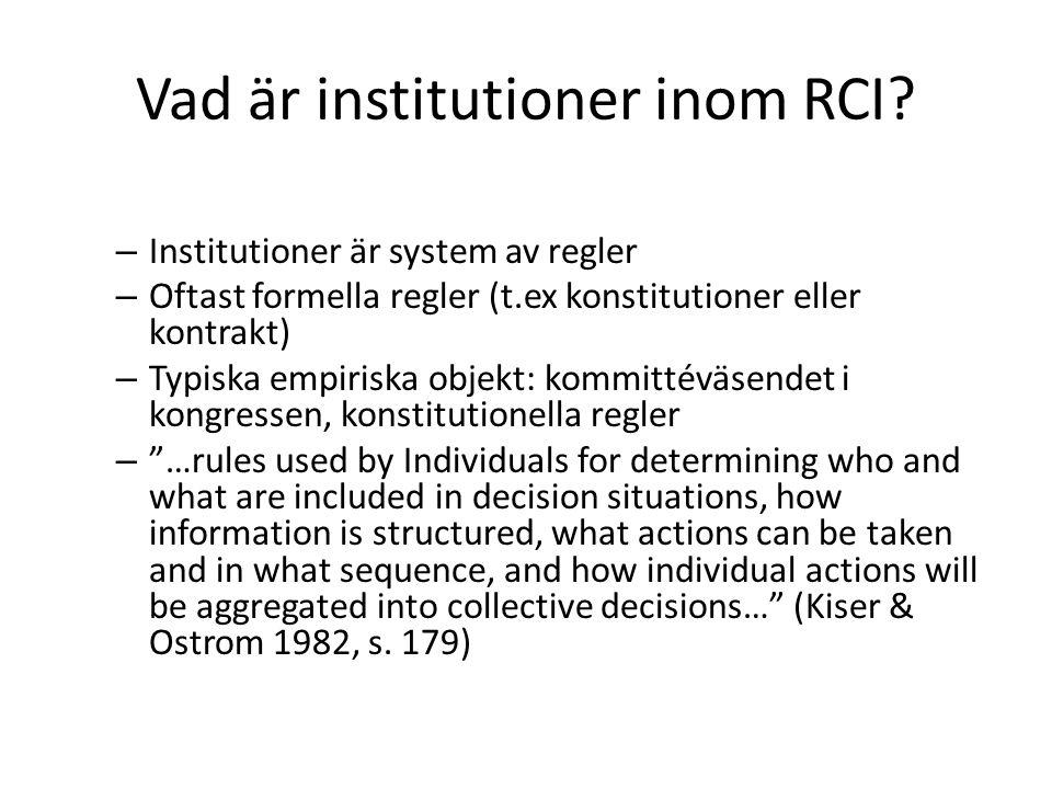 Vad är institutioner inom RCI? – Institutioner är system av regler – Oftast formella regler (t.ex konstitutioner eller kontrakt) – Typiska empiriska o