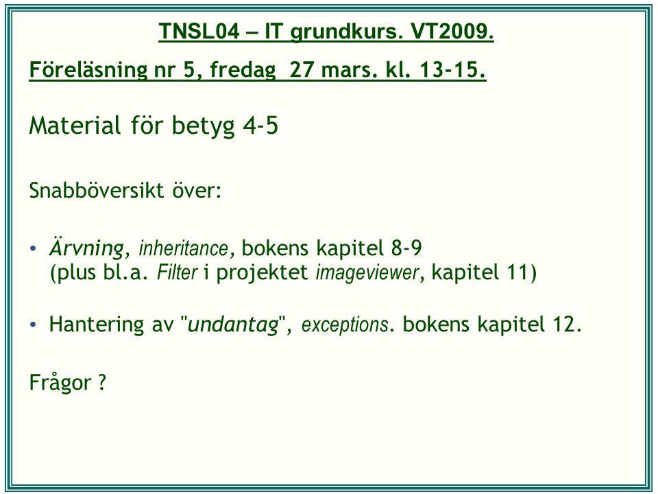 TNSL04 – IT grundkurs. VT2009. Föreläsning nr 5, fredag 27 mars. kl. 13-15. Material för betyg 4-5 Snabböversikt över: Ärvning, inheritance, bokens ka