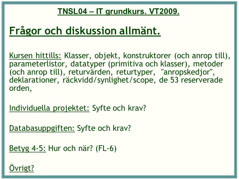 TNSL04 – IT grundkurs. VT2009. Frågor och diskussion allmänt. Kursen hittills: Klasser, objekt, konstruktorer (och anrop till), parameterlistor, datat
