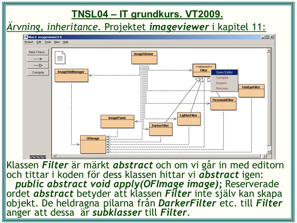 TNSL04 – IT grundkurs. VT2009. Ärvning, inheritance. Projektet imageviewer i kapitel 11: Klassen Filter är märkt abstract och om vi går in med editorn