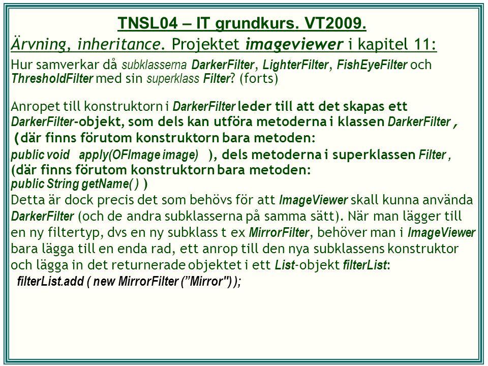 TNSL04 – IT grundkurs. VT2009. Ärvning, inheritance. Projektet imageviewer i kapitel 11: Hur samverkar då subklasserna DarkerFilter, LighterFilter, Fi