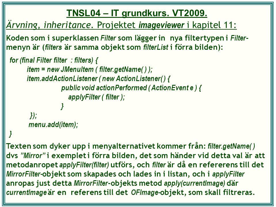 TNSL04 – IT grundkurs. VT2009. Ärvning, inheritance. Projektet imageviewer i kapitel 11: Koden som i superklassen Filter som lägger in nya filtertypen