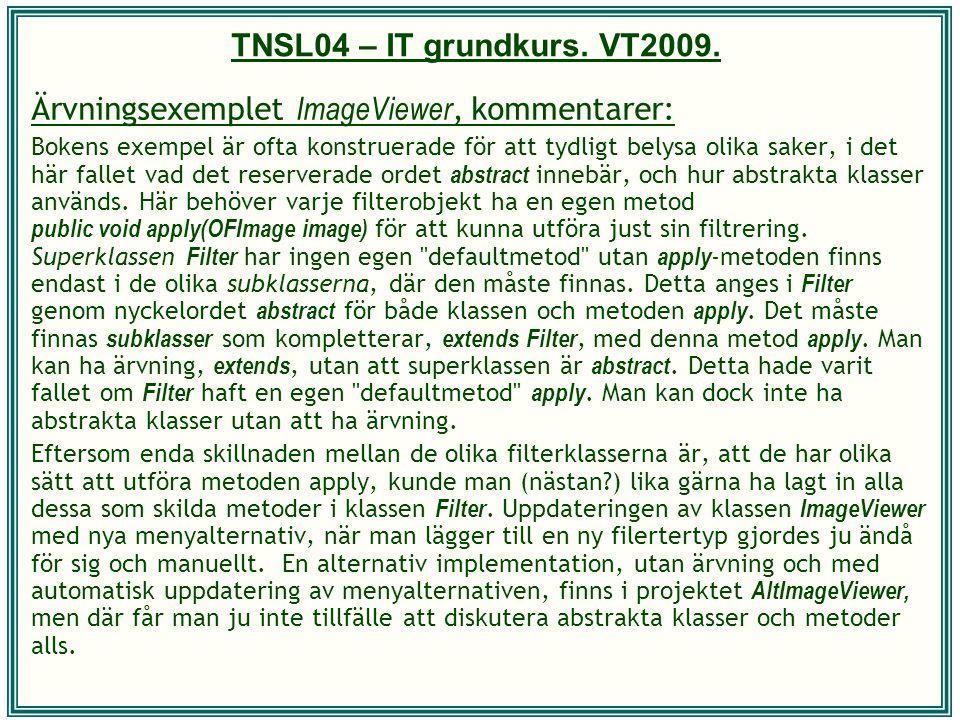 TNSL04 – IT grundkurs. VT2009. Ärvningsexemplet ImageViewer, kommentarer: Bokens exempel är ofta konstruerade för att tydligt belysa olika saker, i de