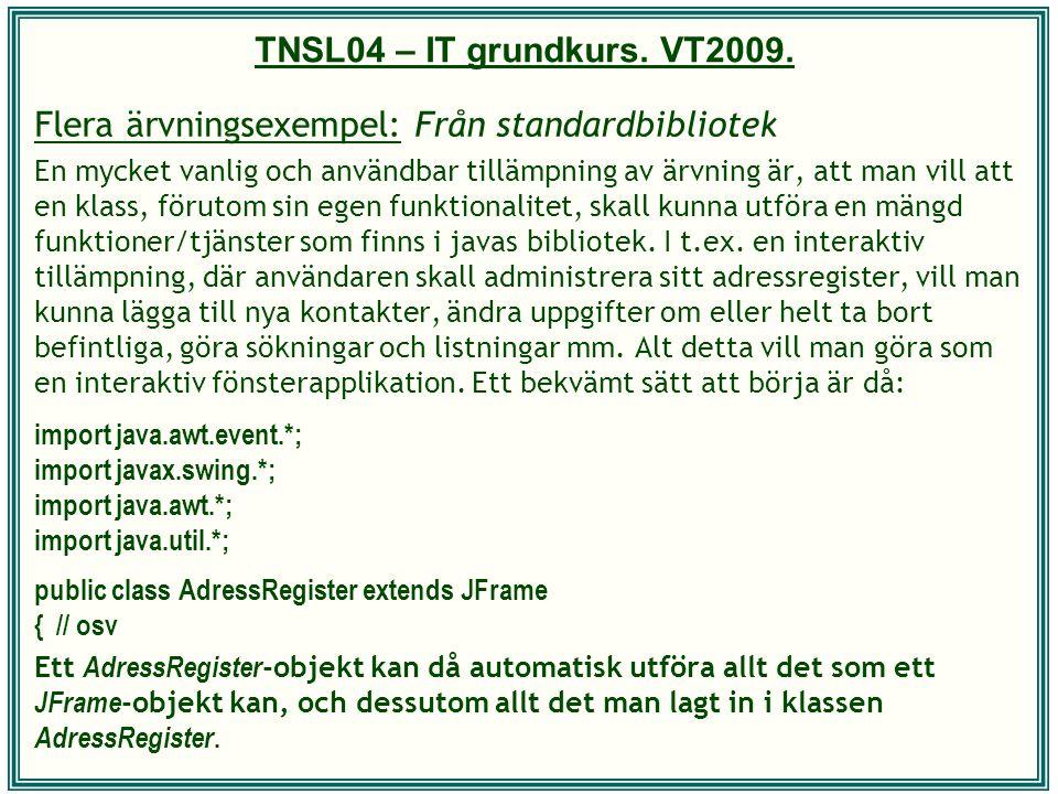TNSL04 – IT grundkurs. VT2009. Flera ärvningsexempel: Från standardbibliotek En mycket vanlig och användbar tillämpning av ärvning är, att man vill at