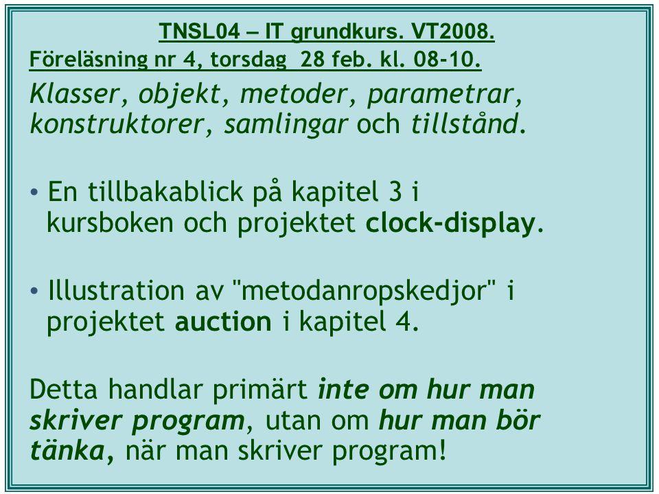 TNSL04 – IT grundkurs. VT2008. Föreläsning nr 4, torsdag 28 feb. kl. 08-10. Klasser, objekt, metoder, parametrar, konstruktorer, samlingar och tillstå