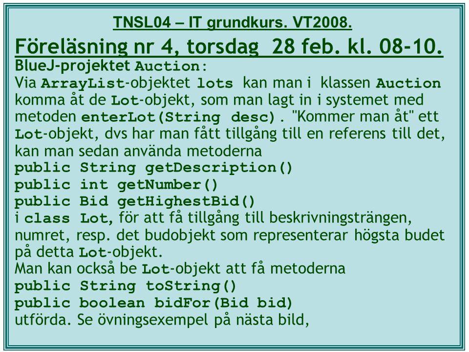 TNSL04 – IT grundkurs. VT2008. Föreläsning nr 4, torsdag 28 feb. kl. 08-10. BlueJ-projektet Auction: Via ArrayList -objektet lots kan man i klassen Au