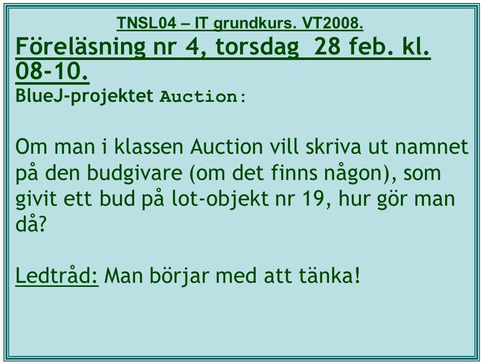TNSL04 – IT grundkurs. VT2008. Föreläsning nr 4, torsdag 28 feb. kl. 08-10. BlueJ-projektet Auction: Om man i klassen Auction vill skriva ut namnet på