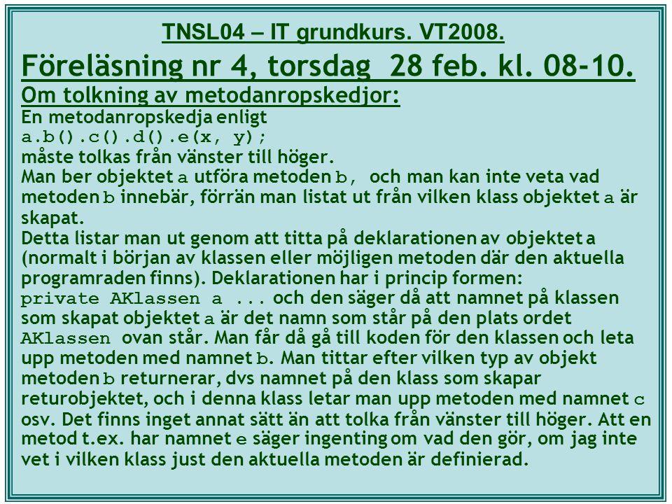 TNSL04 – IT grundkurs. VT2008. Föreläsning nr 4, torsdag 28 feb. kl. 08-10. Om tolkning av metodanropskedjor: En metodanropskedja enligt a.b().c().d()