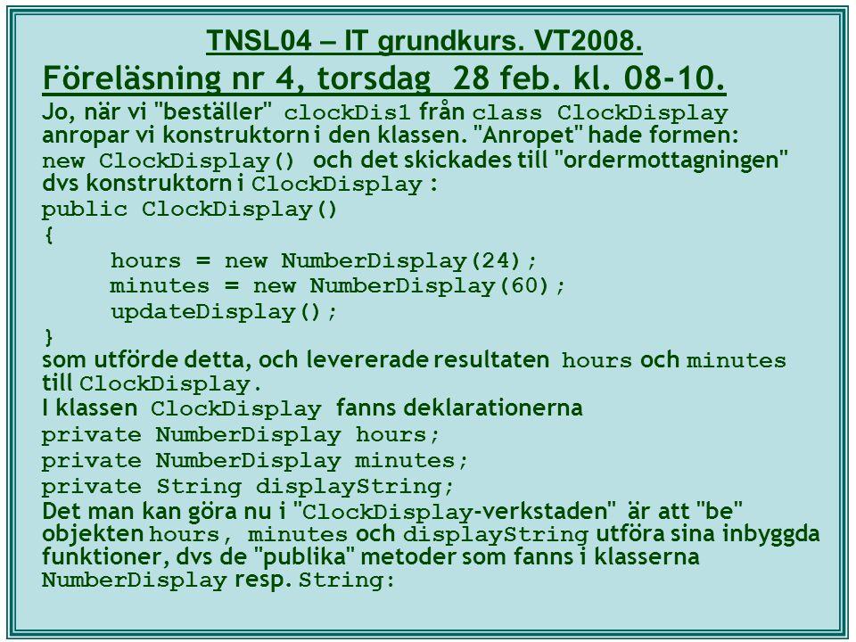 TNSL04 – IT grundkurs. VT2008. Föreläsning nr 4, torsdag 28 feb. kl. 08-10. Jo, när vi