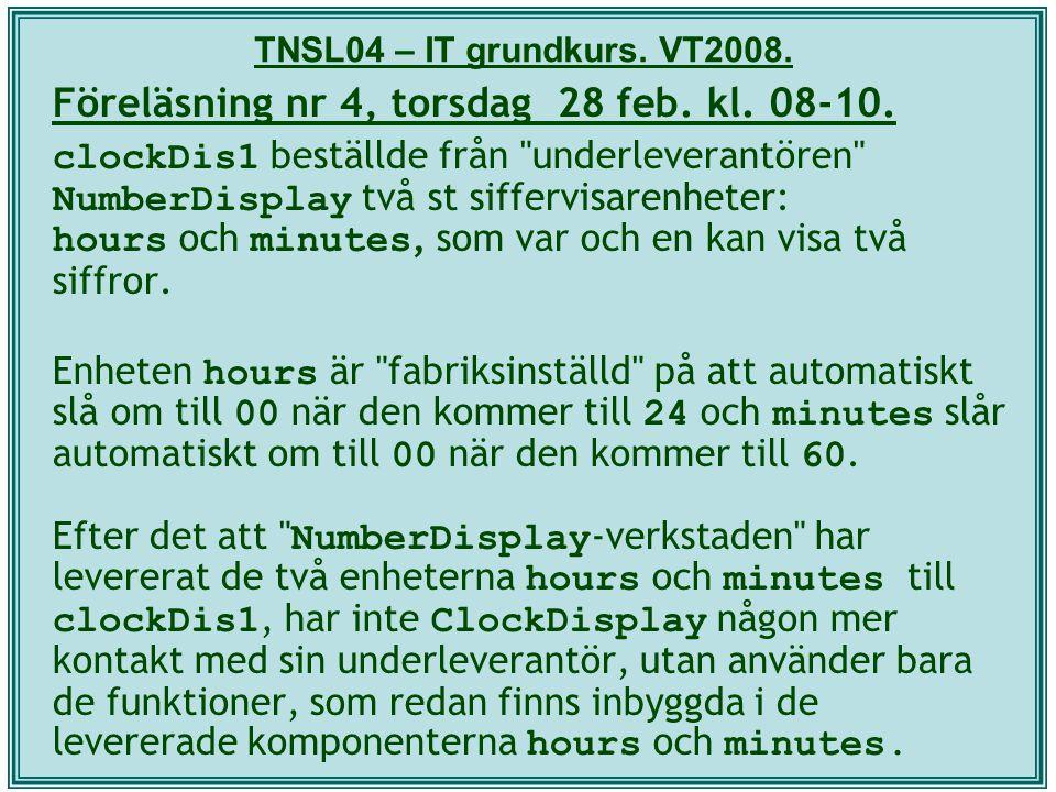 TNSL04 – IT grundkurs. VT2008. Föreläsning nr 4, torsdag 28 feb. kl. 08-10. clockDis1 beställde från