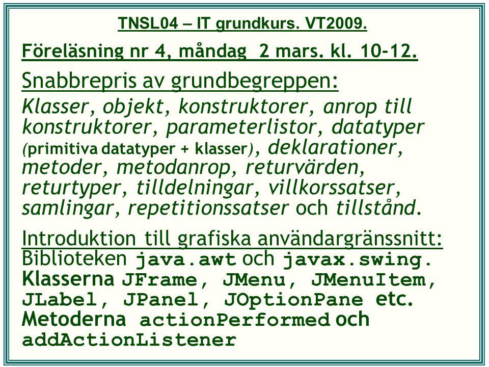 TNSL04 – IT grundkurs. VT2009. Föreläsning nr 4, måndag 2 mars. kl. 10-12. Snabbrepris av grundbegreppen: Klasser, objekt, konstruktorer, anrop till k