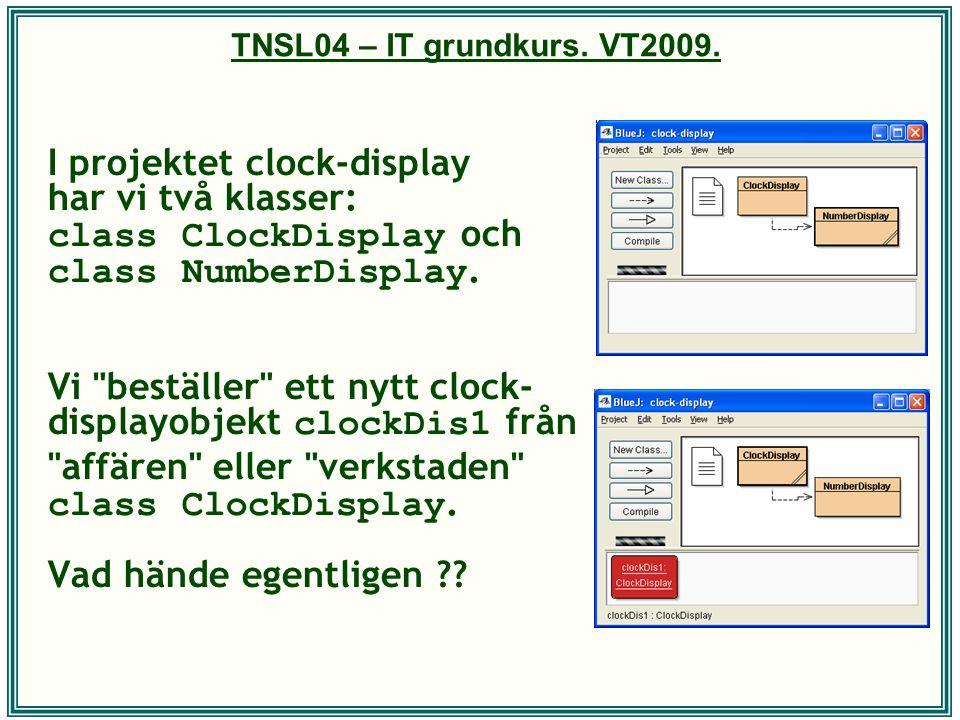 TNSL04 – IT grundkurs. VT2009. I projektet clock-display har vi två klasser: class ClockDisplay och class NumberDisplay. Vi