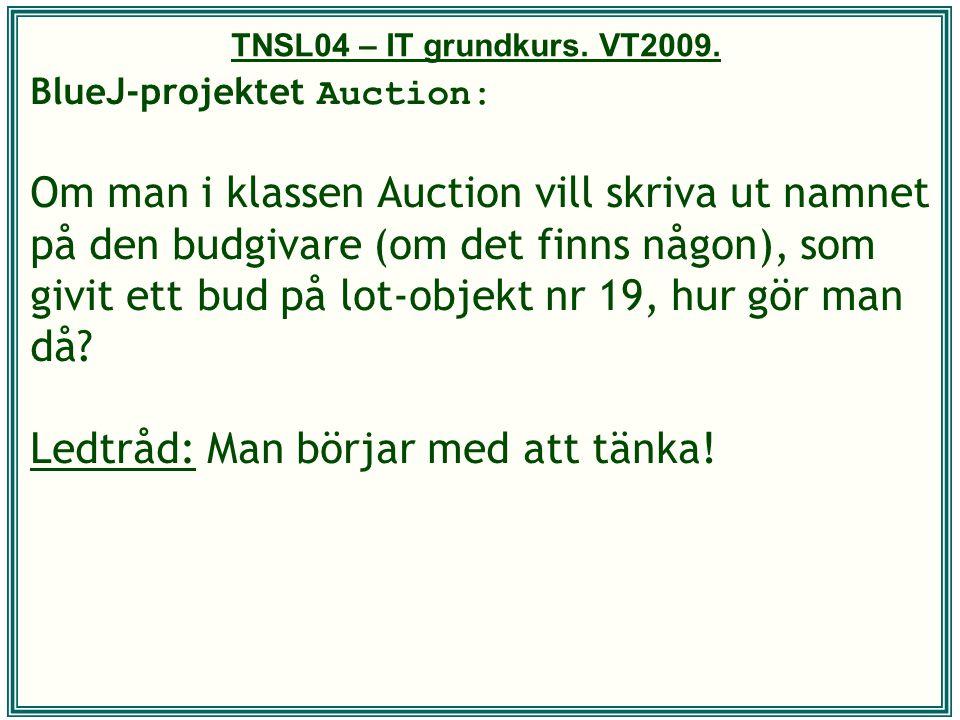 TNSL04 – IT grundkurs. VT2009. BlueJ-projektet Auction: Om man i klassen Auction vill skriva ut namnet på den budgivare (om det finns någon), som givi