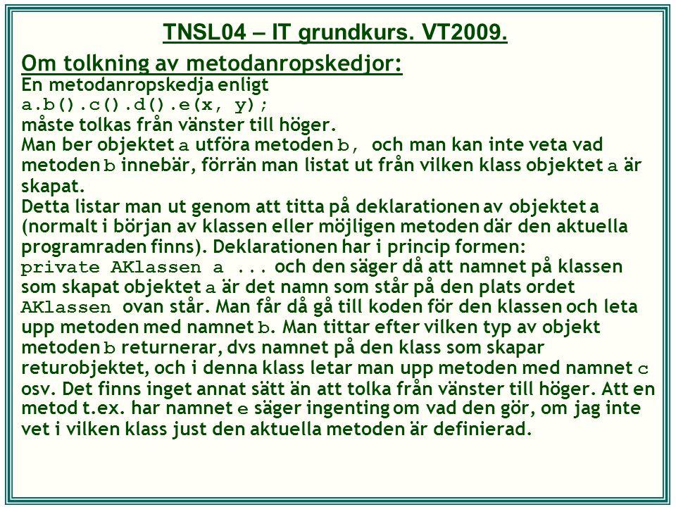 TNSL04 – IT grundkurs. VT2009. Om tolkning av metodanropskedjor: En metodanropskedja enligt a.b().c().d().e(x, y); måste tolkas från vänster till höge