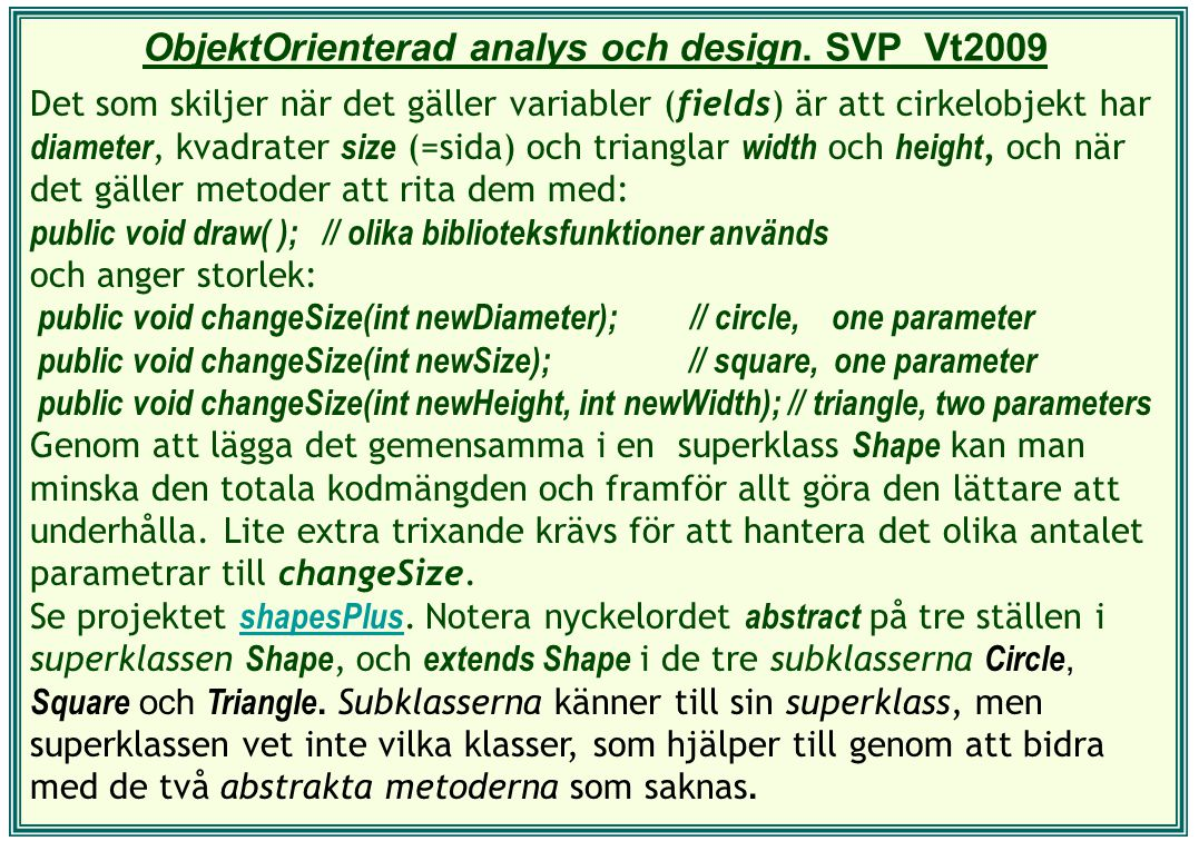 ObjektOrienterad analys och design. SVP Vt2009 Det som skiljer när det gäller variabler (fields) är att cirkelobjekt har diameter, kvadrater size (=si