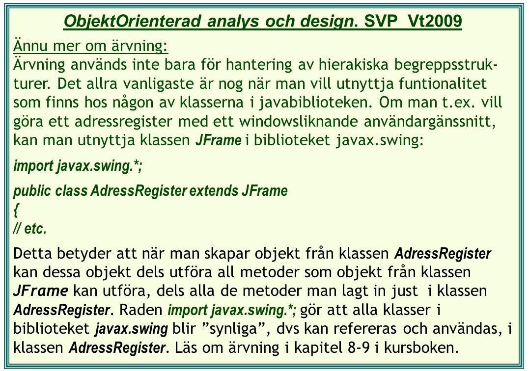 ObjektOrienterad analys och design. SVP Vt2009 Ännu mer om ärvning: Ärvning används inte bara för hantering av hierakiska begreppsstruk- turer. Det al