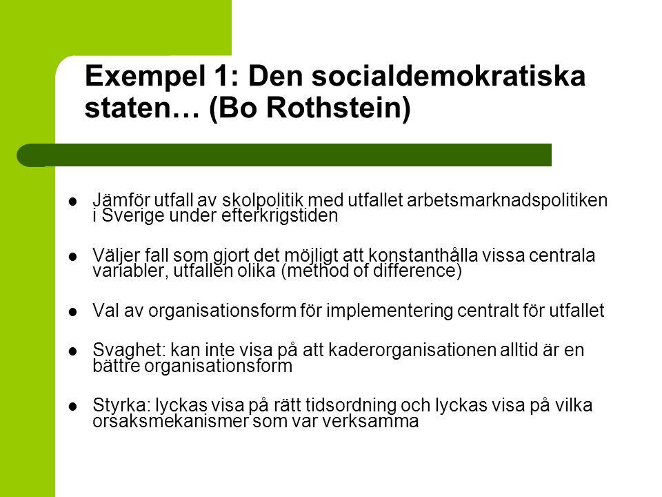 Exempel 1: Den socialdemokratiska staten… (Bo Rothstein) Jämför utfall av skolpolitik med utfallet arbetsmarknadspolitiken i Sverige under efterkrigst