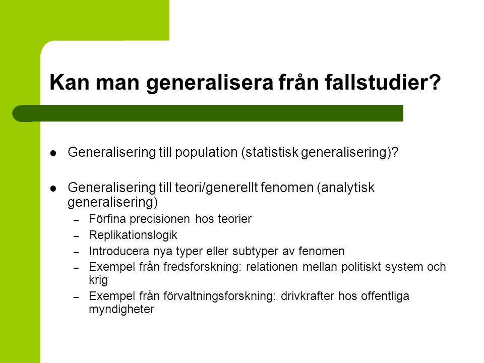 Kan man generalisera från fallstudier? Generalisering till population (statistisk generalisering)? Generalisering till teori/generellt fenomen (analyt