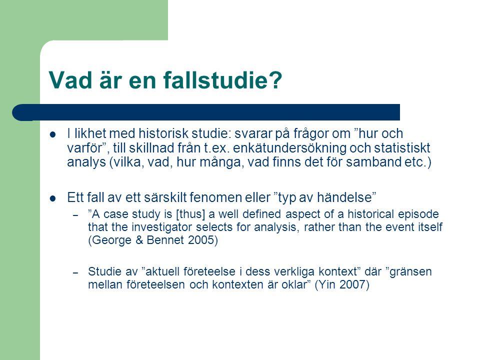 """Vad är en fallstudie? I likhet med historisk studie: svarar på frågor om """"hur och varför"""", till skillnad från t.ex. enkätundersökning och statistiskt"""