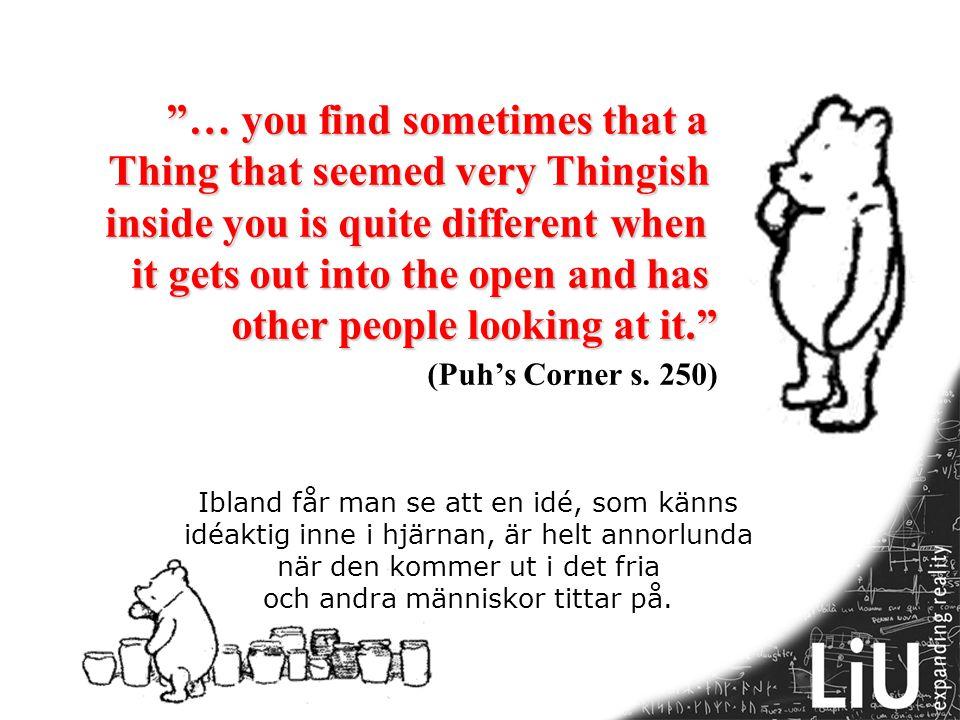 """Ibland får man se att en idé, som känns idéaktig inne i hjärnan, är helt annorlunda när den kommer ut i det fria och andra människor tittar på. """"… you"""