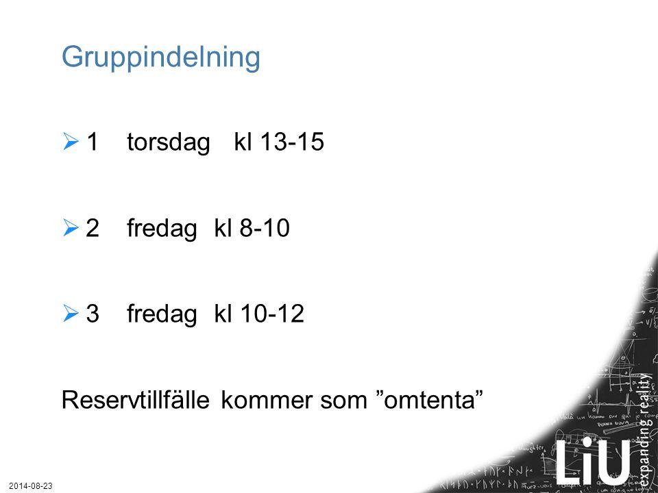 """Gruppindelning  1torsdag kl 13-15  2 fredag kl 8-10  3 fredag kl 10-12 Reservtillfälle kommer som """"omtenta"""" 2014-08-23"""