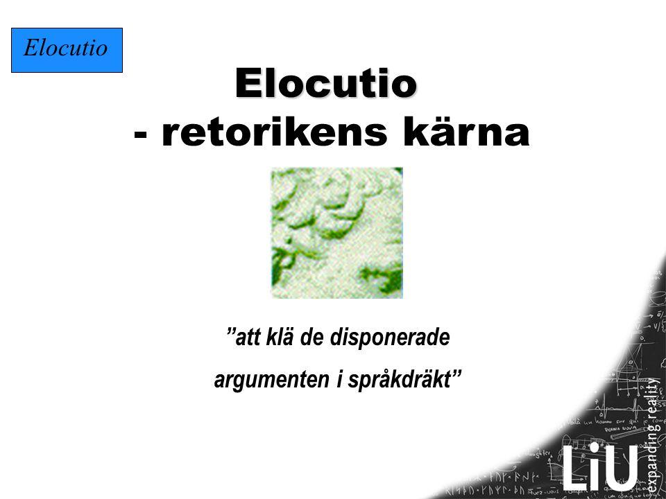 """Elocutio - retorikens kärna """"att klä de disponerade argumenten i språkdräkt"""" Elocutio"""