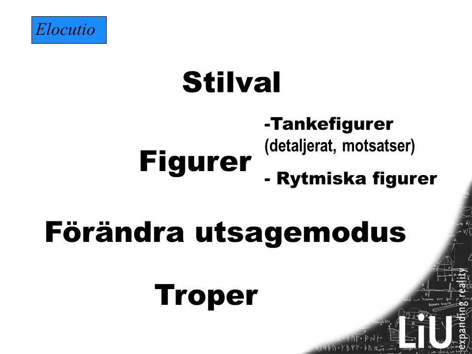 Stilval Figurer Troper -Tankefigurer (detaljerat, motsatser) - Rytmiska figurer Förändra utsagemodus