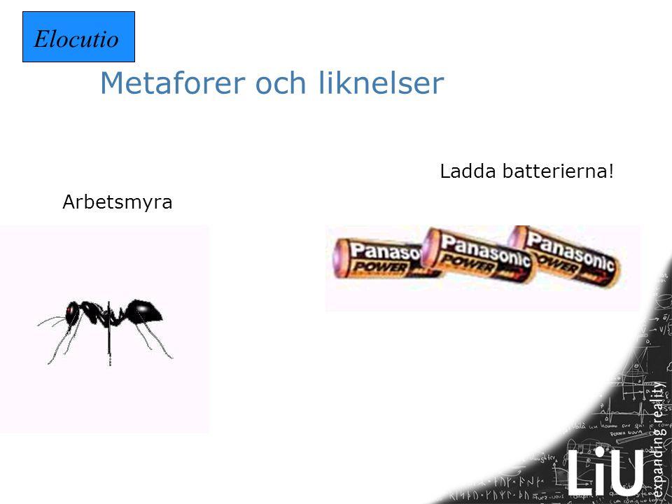 Metaforer och liknelser Ladda batterierna! Arbetsmyra Elocutio