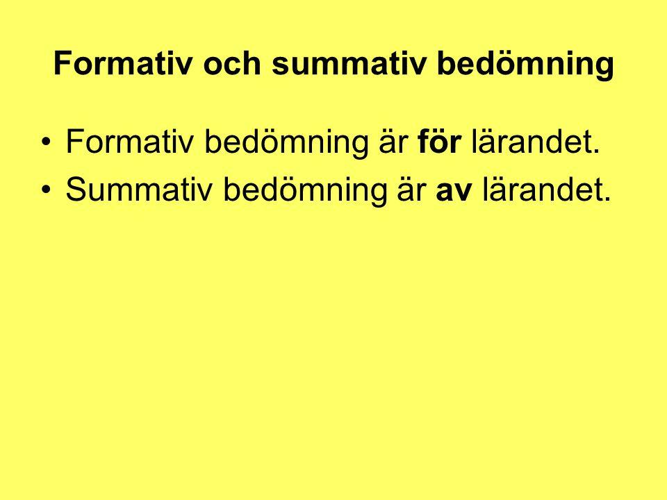 Formativ och summativ bedömning Formativ bedömning är för lärandet. Summativ bedömning är av lärandet.