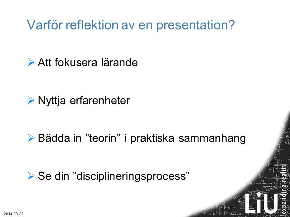 """Varför reflektion av en presentation?  Att fokusera lärande  Nyttja erfarenheter  Bädda in """"teorin"""" i praktiska sammanhang  Se din """"disciplinering"""