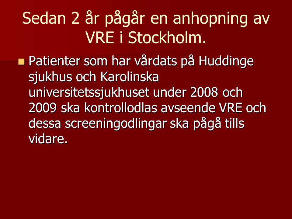 Sedan 2 år pågår en anhopning av VRE i Stockholm. Patienter som har vårdats på Huddinge sjukhus och Karolinska universitetssjukhuset under 2008 och 20
