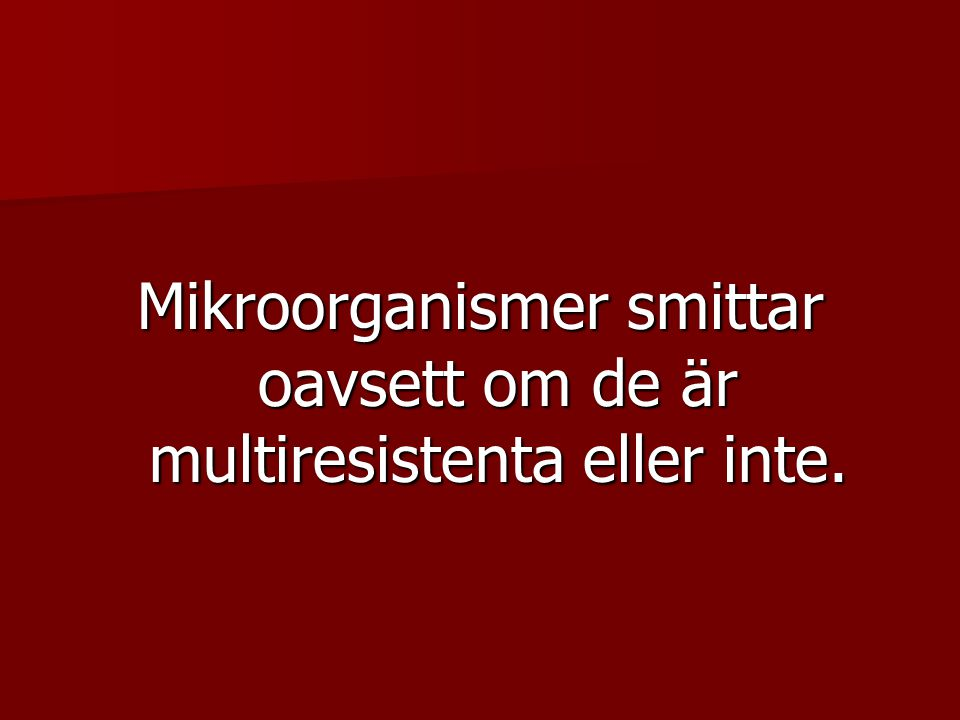 Mikroorganismer smittar oavsett om de är multiresistenta eller inte.