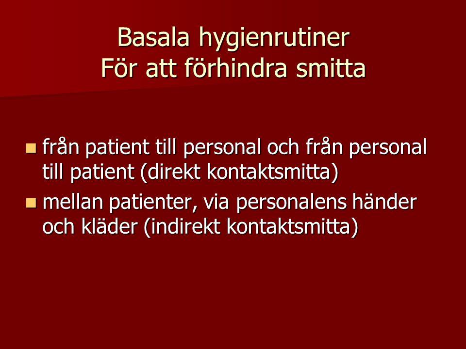 Basala hygienrutiner För att förhindra smitta från patient till personal och från personal till patient (direkt kontaktsmitta) från patient till perso