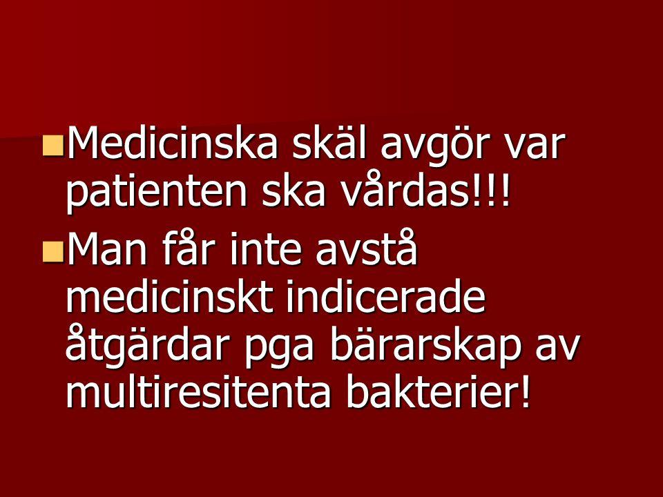 Medicinska skäl avgör var patienten ska vårdas!!! Medicinska skäl avgör var patienten ska vårdas!!! Man får inte avstå medicinskt indicerade åtgärdar