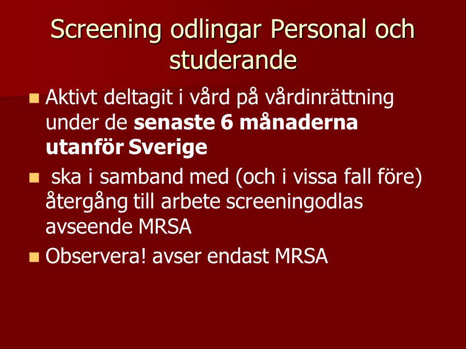 Screening odlingar Personal och studerande Aktivt deltagit i vård på vårdinrättning under de senaste 6 månaderna utanför Sverige ska i samband med (och i vissa fall före) återgång till arbete screeningodlas avseende MRSA Observera.