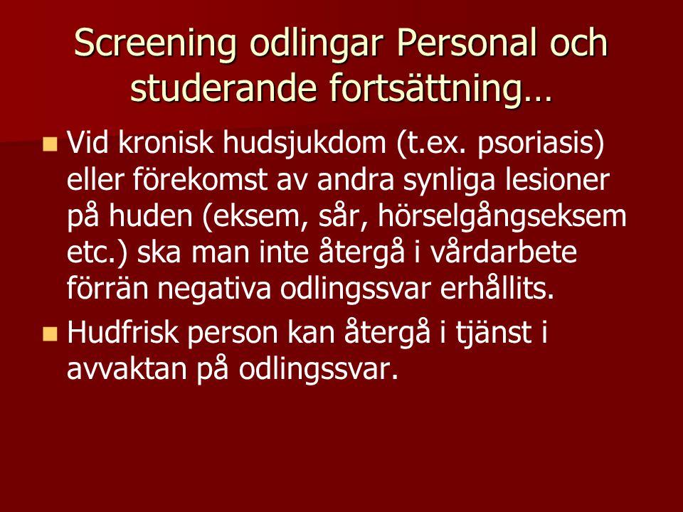 Screening odlingar Personal och studerande fortsättning… Vid kronisk hudsjukdom (t.ex. psoriasis) eller förekomst av andra synliga lesioner på huden (