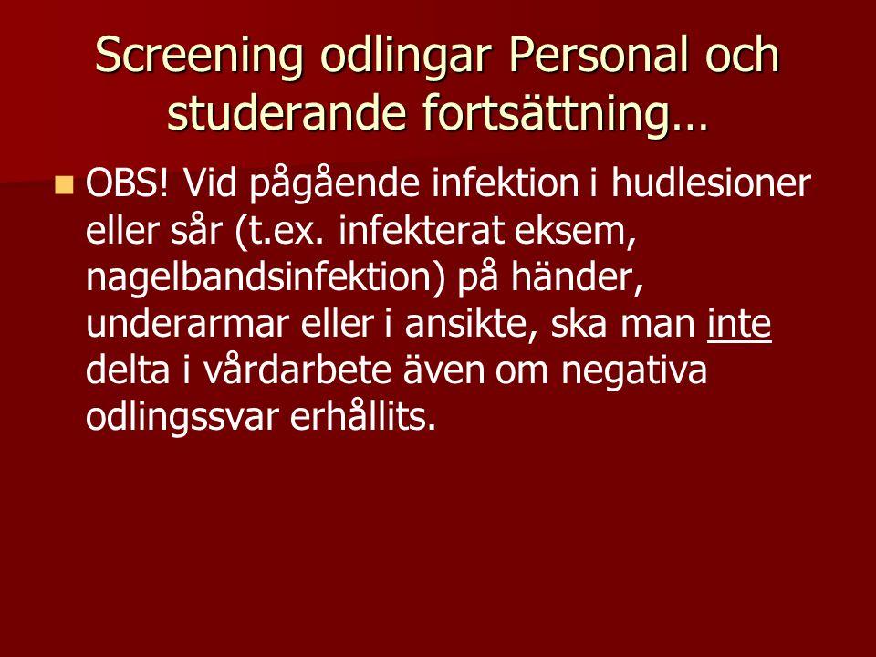 Screening odlingar Personal och studerande fortsättning… OBS! Vid pågående infektion i hudlesioner eller sår (t.ex. infekterat eksem, nagelbandsinfekt