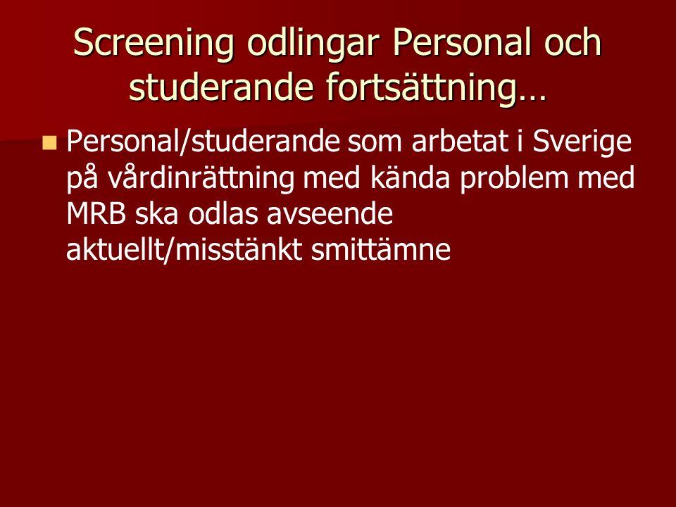 Screening odlingar Personal och studerande fortsättning… Personal/studerande som arbetat i Sverige på vårdinrättning med kända problem med MRB ska odlas avseende aktuellt/misstänkt smittämne