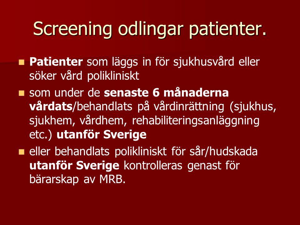 Screening odlingar patienter. Patienter som läggs in för sjukhusvård eller söker vård polikliniskt som under de senaste 6 månaderna vårdats/behandlats