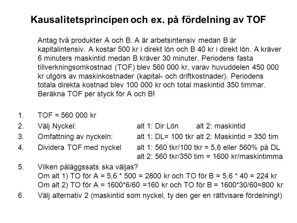 Kausalitetsprincipen och ex. på fördelning av TOF Antag två produkter A och B. A är arbetsintensiv medan B är kapitalintensiv. A kostar 500 kr i direk