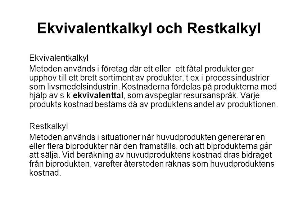 Ekvivalentkalkyl och Restkalkyl Ekvivalentkalkyl Metoden används i företag där ett eller ett fåtal produkter ger upphov till ett brett sortiment av pr