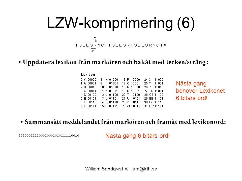 William Sandqvist william@kth.se LZW-komprimering (6) Uppdatera lexikon från markören och bakåt med tecken/sträng : Sammansätt meddelandet från markör